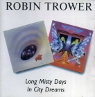 Robin Trower (Procol Harum)	Long Misty Days(1976г) / In City Dreams(1977г) 	1997г.	ООО