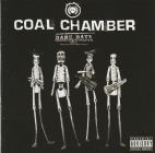 Coal Chamber (nu, heavy metal)	Dark days	2002г MADE IN	Canada	Roadrunner 	IFPI,  CD
